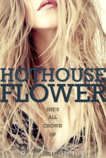 Hothouse Flower by Krista and Becca Ritchie